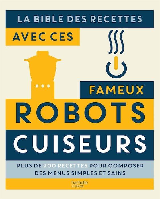 La bible des recettes avec ces fameux Robots Cuiseurs