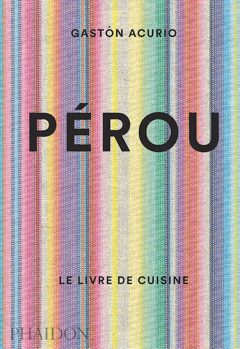 Pérou le livre de cuisine de Gaston Acurio