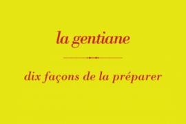La gentiane La gentiane dix façons de la préparer